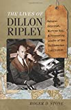 Front cover for the book The Lives of Dillon Ripley: Natural Scientist, Wartime Spy, and Pioneering Leader of the Smithsonian Institution by Roger D. Stone
