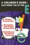 A Children's Guide: Master the Letter E (Practice Perfect Book 5)