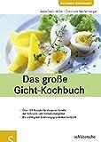 Das große Gicht-Kochbuch. Über 120 Rezepte für die ganze Familie mit Nährwert- und Harnsäureangaben. Die wichtigsten Ernährungsgrundsätze bei Gicht