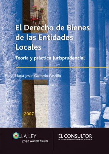 Derecho de bienes de las entidades locales: Teoría y práctica jurisprudencial por María Jesús Gallardo Castillo
