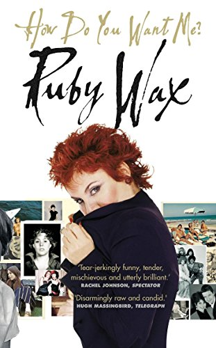 How Do You Want Me? by Ruby Wax (3-Jul-2003) Paperback