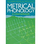 [(Metrical Phonology: A Course Book)] [Author: Richard Hogg] published on (June, 1987)