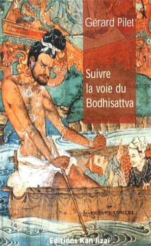 Suivre la voie du bodhisattva par Gérard Pilet