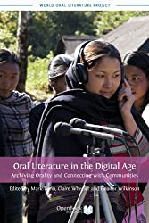 Oral Literature in the Digital Age: Archiving Orality and Connecting with Communities (World Oral Literature Series Book 2) (English Edition)