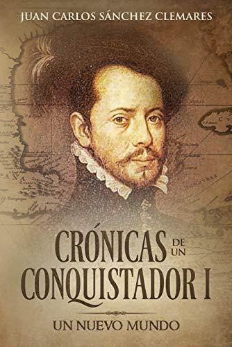 CRÓNICAS DE UN CONQUISTADOR I: UN NUEVO MUNDO por Juan Carlos Sánchez Clemares