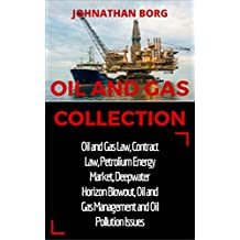 Oil and Gas Collection: Oil and Gas Law, Oil and Gas for Beginners, Contract Law, Petroleum Energy Market, Deepwater Horizon Blowout, Environmental Management ... and Extraction Book 2) (English Edition)