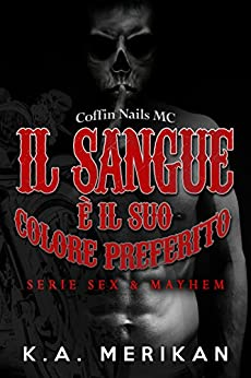 Il sangue è il suo colore preferito (Sex & Mayhem IT Vol. 4) di [Merikan, K.A.]
