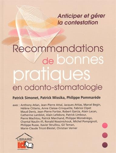 Recommandations de bonnes pratiques en odonto-stomatologie : Anticiper et gérer la contestation par Patrick Simonet, Patrick Missika, Philippe Pommarède, Collectif