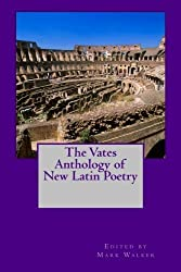 The Vates Anthology of New Latin Poetry by Mark Walker (2015-08-11)