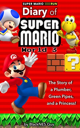 Super Mario Run: The Diary of A Super Mario Bro: The Story of a Plumber, Green Pipes and a Princess World 3 (English Edition)