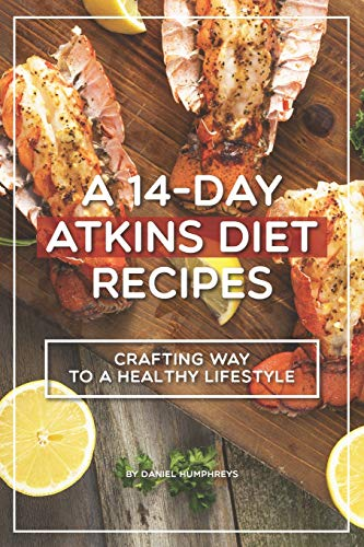 A 14-Day Atkins Diet Recipes: Crafting your way to a healthy lifestyle (Snack-bars Diabetes)