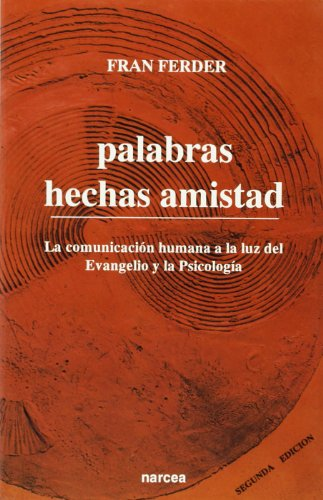 Palabras hechas amistad: La comunicación humana a la luz del Evangelio y la Psicología (Espiritualidad)