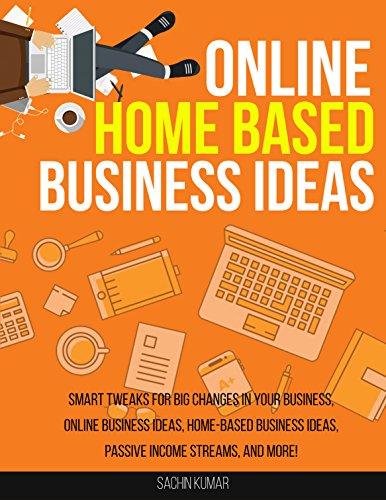 Online Home Based Business Ideas Smart Tweaks For Big Changes In