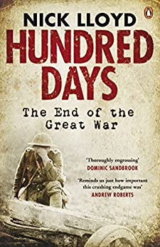 Hundred Days: The End of the Great War by [Lloyd, Nick]