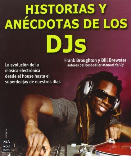 Historias Y Anécdotas De Los DJs. La Evolución De La Música Electrónica Desde El House Hasta Nuestros Días (Musica Ma Non Troppo)