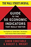 The WSJ Guide to the 50 Economic Indicators That Really Matter: From Big Macs to Zombie Banks, the Indicators Smart Inve