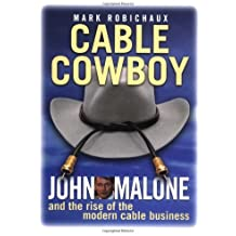 Cable Cowboy: John Malone and the Rise of the Modern Cable Business by Mark Robichaux (2002-10-18)