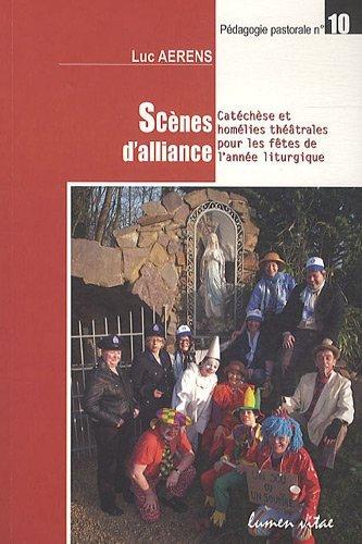 Scènes d'alliance : Catéchèse et homélies théâtrales pour les fêtes de l'année liturgique