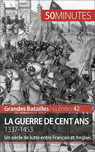 La guerre de Cent Ans. 1337-1453: Un siècle de lutte entre Français et Anglais (Grandes Batailles t. 42)