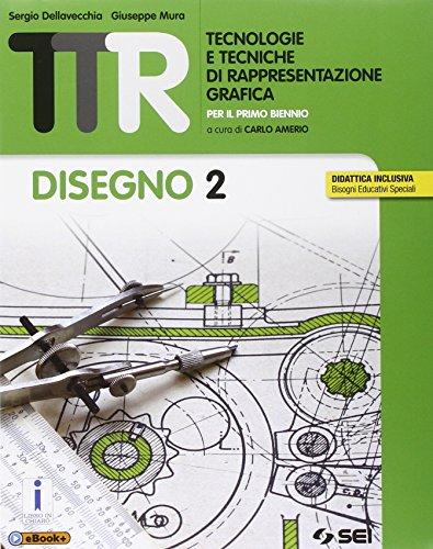 TTR. Tecnologie e tecniche di rappresentazione grafica. Disegno 2-Schede di disegno 2. Per le Scuole superiori
