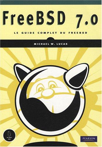 FreeBSD 7.0 : Le guide complet du FreeBSD par Michael W. Lucas