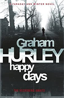 Happy Days (The Faraday and Winter series Book 12) by [Hurley, Graham]