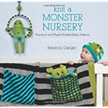 Knit a Monster Nursery: Practical and Playful Knitted Baby Patterns by Rebecca Danger (1-Jan-2013) Paperback