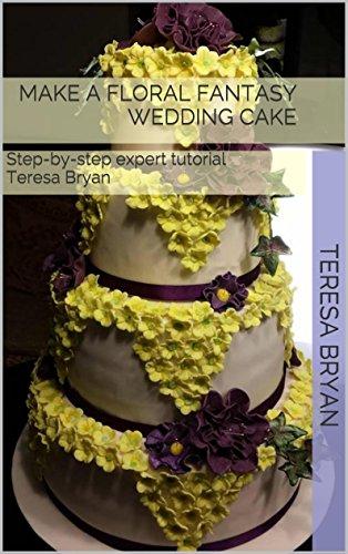 Make a Floral Fantasy Wedding Cake: Step-by-step expert tutorial Teresa Bryan (Sugar Craft Book 1) (English Edition) Floral Fantasy Fondant