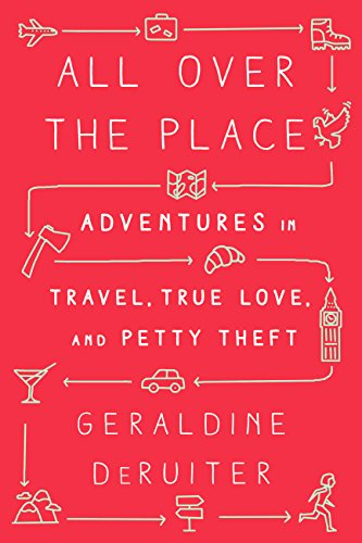 All Over the Place: Adventures in Travel, True Love, and Petty Theft (English Edition)