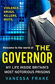The Governor: The unbelievable true story of my life inside Britain's most notorious prisons. THE SUNDAY TIMES