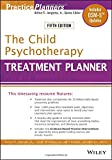 The Child Psychotherapy Treatment Planner: Includes DSM–5 Updates (PracticePlanners)