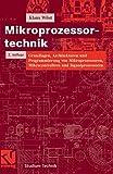 Mikroprozessortechnik: Grundlagen, Architekturen und Programmierung von Mikroprozessoren, Mikrocontrollern und Signalprozessoren (Studium Technik)