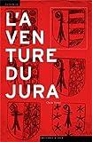 L'aventure du Jura - Cultures politiques et identité régionale au 20e siècle