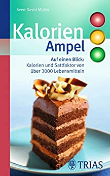 Kalorien-Ampel: Auf einen Blick: Kalorien und Satt-Faktor von über 3000 Lebensmitteln (REIHE, Ampeln)