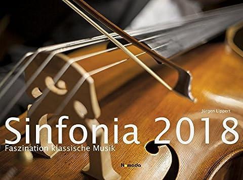 Sinfonia - Faszination klassische Musik 2018 - Bildkalender quer (56 x 42) - Klassik - Konzertkalender - Kunstkalender: by Jürgen Lippert