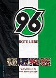 Rote Liebe: Die Geschichte von Hannover 96 - Hardy Grüne