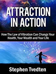 Attraction In Action: How The Law of Vibration Can Change Your Health, Your Wealth and Your Life (Law of Attraction Book 1) (English Edition)
