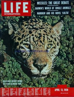 LIFE INTERNATIONAL du 13/04/1959 - MISSILES - THE GREAT DEBATE - DARWIN'S WORLD OF JUNGLE ANIMALS - NABOKOV AND HIS NOVEL LOLITA - BRAZILIAN JAGUAR SWIMS IN PLANT-CLOGGED POOL