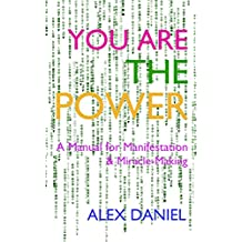 YOU ARE THE POWER: A Manual for Manifestation & Miracle-Making (English Edition)