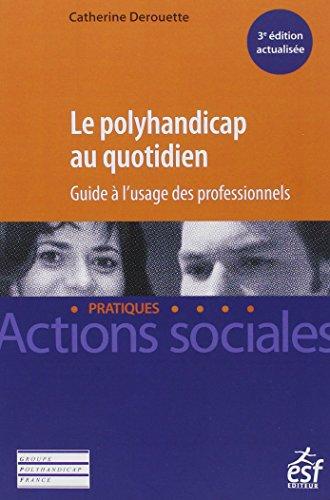 Le polyhandicap au quotidien : Guide à l'usage des professionnels par From ESF Editeur