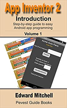 App Inventor 2: Introduction: Step-by-step Guide to easy Android app programming (Pevest Guides to App Inventor Book 1) (English Edition) de [Mitchell, Edward]