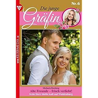 Die junge Gräfin 6 – Adel: Alte Freunde – frisch verliebt! (German Edition)