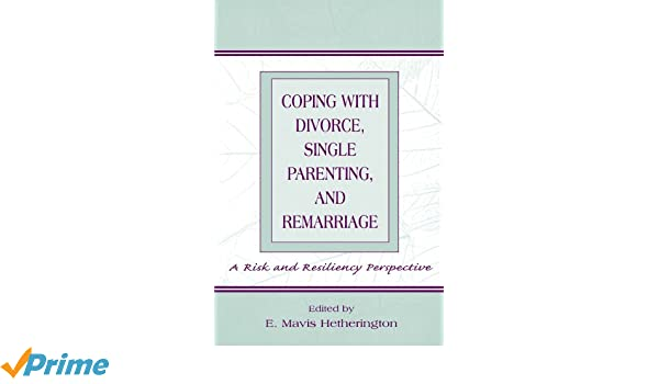 Coping With Divorce, Single Parenting, and Remarriage: A Risk and Resiliency Perspective