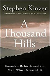 A Thousand Hills: Rwanda′s Rebirth and the Man Who Dreamed It