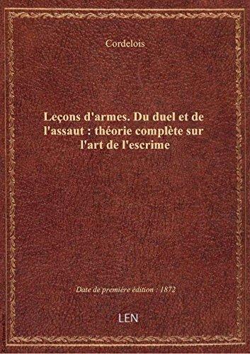 Leçons d'armes. Du duel et de l'assaut : théorie complète sur l'art de l'escrime (2e édition, illust