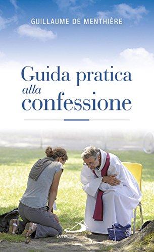 Guida pratica alla confessione. Celebrare il sacramento della riconciliazione