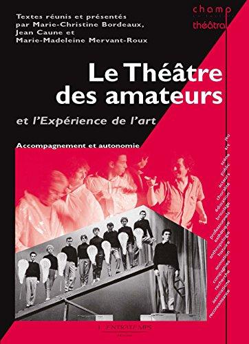 Le Théâtre des amateurs et l'expérience de l'art: Accompagnement et autonomie - Champ théâtral par MARIE-CHISTINE BORDEAUX