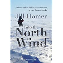 Into the North Wind: A thousand-mile bicycle adventure across frozen Alaska (English Edition)