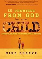 65 Promises From God for Your Child: Powerful Prayers for Supernatural Results by Mike Shreve (2013-02-05)