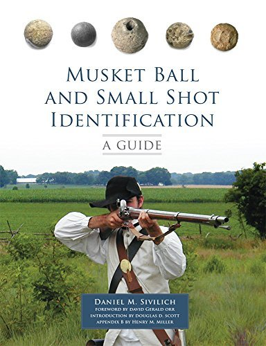 Musket Ball and Small Shot Identification: A Guide by Daniel M. Sivilich (2016-03-18)